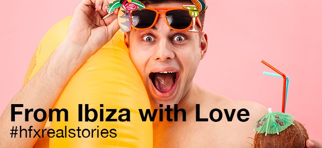 HFX Real Stories - From Ibiza with Love